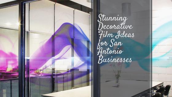 Stunning Decorative Film Ideas for San Antonio Businesses ...