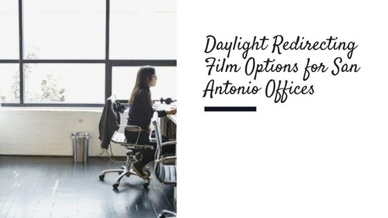 Daylight Redirecting Film Options for San Antonio Offices