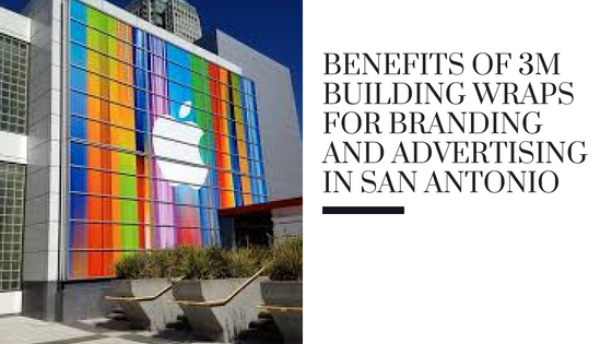 Benefits of 3M Building Wraps for Branding and Advertising in San Antonio