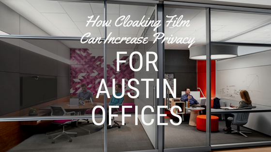 How Cloaking Film Can Increase Privacy for Austin Offices