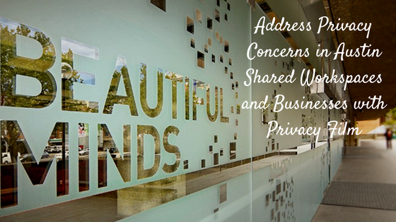 Address Privacy Concerns in Austin Shared Workspaces and Businesses with Privacy Film