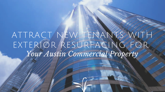 Attract New Tenants with Exterior Resurfacing for Your Austin Commercial Property