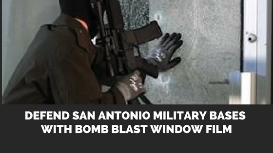 Defend San Antonio Military Bases with Bomb Blast Window Film