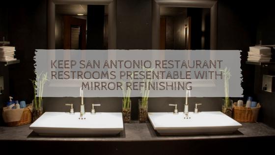 Keep San Antonio Restaurant Restrooms Presentable with Mirror Refinishing