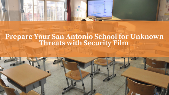 Prepare Your San Antonio School for Unknown Threats with Security Film