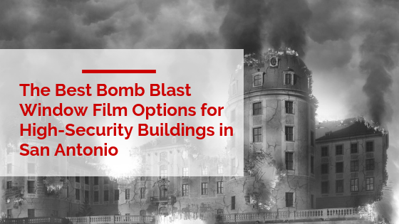 The Best Bomb Blast Window Film Options for High-Security Buildings in San Antonio