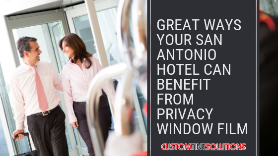 Privacy Window Film Benefits For Hotels In San Antonio