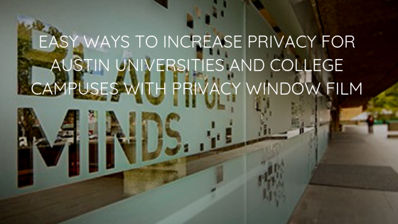 Easy Ways to Increase Privacy for Austin Universities and College Campuses with Privacy Window Film