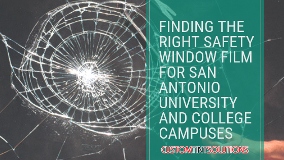 Finding the Right Safety Window Film for San Antonio Universities custom tint solutions