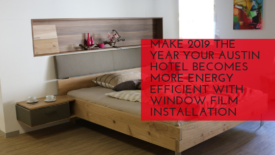 Make 2019 the Year Your Austin Hotel Becomes More Energy Efficient with Window Film Installation