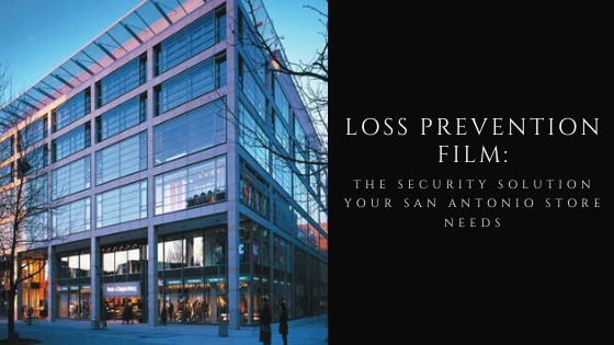 security loss prevention film san antonio